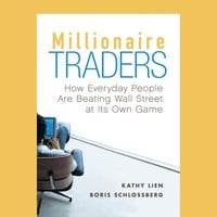 Millionaire Traders : How Everyday People Are Beating Wall Street at Its Own Game - Kathy Lien, Boris Schlossberg