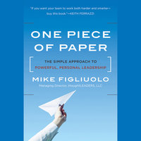 One Piece of Paper: The Simple Approach to Powerful, Personal Leadership - Mike Figliuolo