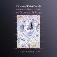 Re-arranged, Never the Same: The Nature of Grief - Deva Joy Gouss