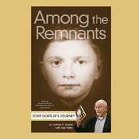 Among the Remnants: Josh Gortler's Journey - Joshua H. Gortler