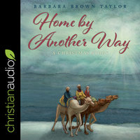 Home by Another Way: A Christmas Story - Barbara Brown Taylor