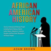 African American History: Slavery, Underground Railroad, People including Harriet Tubman, Martin Luther King Jr., Malcolm X, Frederick Douglass and Rosa Parks (Black History Month) - Adam Brown