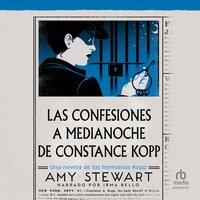 Las confesiones a medianoche de Constance Kopp (Miss Kopp's Midnight Confessions) - Amy Stewart