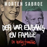 Der var engang en familie: En herlig familie - Morten Sabroe