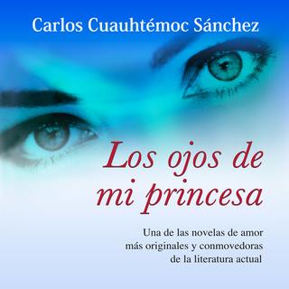 Los Ojos De Mi Princesa Audiolibro Libro Electrónico Carlos Cuauhtémoc Sánchez Storytel