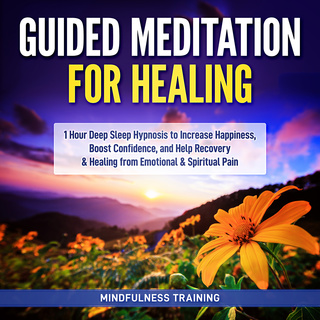 Guided Meditation for Healing: 1 Hour Deep Sleep Hypnosis to Increase  Happiness, Boost Confidence, and Help Recovery & Healing from Emotional &