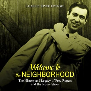 Welcome To The Neighborhood The History And Legacy Of Fred Rogers And His Iconic Show Audiolibro Charles River Editors Storytel