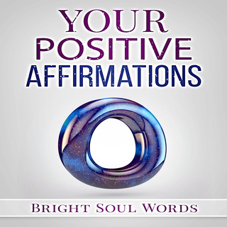 Your Positive Affirmations - Audiobook - Bright Soul Words