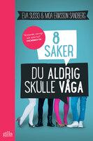 8 saker du aldrig skulle våga - Moa Eriksson Sandberg,Eva Susso
