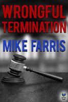 Wrongful Termination - Mike Farris