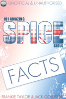 101 Amazing Spice Girls Facts - Jack Goldstein, Frankie Taylor