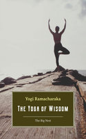 The Yoga of Wisdom: Lessons in Gnani Yoga - Yogi Ramacharaka