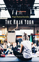 The Raja Yoga: A Series of Lessons - Yogi Ramacharaka