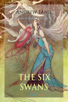The Six Swans and Other Fairy Tales - Andrew Lang