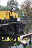 Sailor's Knots and Other Stories - W.W. Jacobs