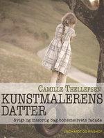 Kunstmalerens datter - svigt og misbrug bag bohemelivets facade - Camille Thellefsen