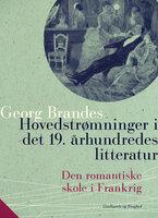 Hovedstrømninger i det 19. århundredes litteratur – Den romantiske skole i Frankrig - Georg Brandes