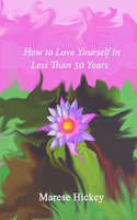 How to Love Yourself in Less than 50 Years - Marese Hickey
