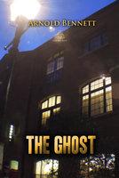 The Ghost: A Modern Fantasy - Arnold Bennett