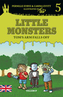 Little Monsters #5: Tom's Arm Falls Off - Pernille Eybye, Carina Evytt