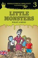 Little Monsters #3: What a Mess! - Pernille Eybye, Carina Evytt