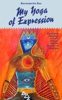 My Yoga of Expression - Karnamrita Das