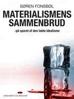 Materialismens sammenbrud: På sporet af den tabte idealisme - Søren Fonsbøl