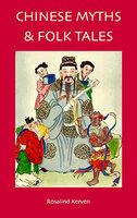 Chinese Myths & Folk Tales - Rosalind Kerven