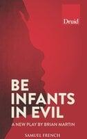Be Infants in Evil - Brian Martin