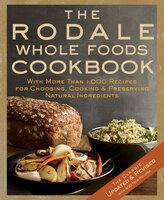 The Rodale Whole Foods Cookbook - Dara Demoelt