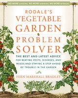 Rodale's Vegetable Garden Problem Solver - Fern Bradley
