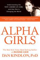 Alpha Girls - Dan Kindlon