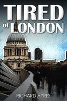 Tired of London - Richard Ayres