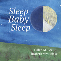Sleep, Baby, Sleep - Calee M. Lee