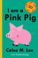 I am a Pink Pig - Calee M. Lee