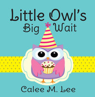 Little Owl's Big Wait - Calee M. Lee
