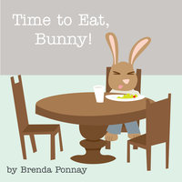 Time to Eat, Bunny! - Brenda Ponnay