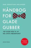 Håndbog for glade gubber - Dag Sebastian Ahlander