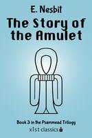 The Story of the Amulet (Psammead Trilogy # 3) - E. Nesbit