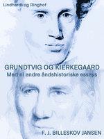 Grundtvig og Kierkegaard med ni andre åndshistoriske essyas - F.J. Billeskov Jansen