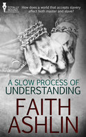 A Slow Process of Understanding - Faith Ashlin