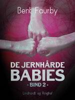 De jernhårde babies. Bind 2 - Bent Faurby