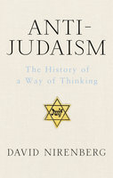 Anti-Judaism - David Nirenberg