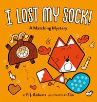 I Lost My Sock! - P.J. Roberts