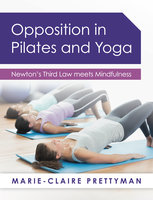 Opposition in Pilates and Yoga - Marie-Claire Prettyman