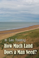 How Much Land Does a Man Need? - Leo Tolstoy