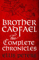 Brother Cadfael: The Complete Chronicles - Ellis Peters