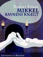 Mikkel - Ravnens knægt - Robert Fisker