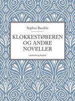 Klokkestøberen og andre noveller - Sophus Bauditz
