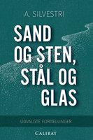 Sand og sten, stål og glas - A. Silvestri